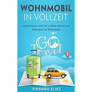 Wohnwagen in Vollzeit: Inspirationen rund um´s Leben, Reisen und Abenteuer im Wohnmobil (German Edition) 17 spesavip