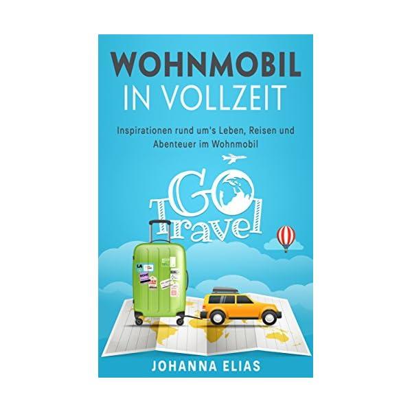 Wohnwagen in Vollzeit: Inspirationen rund um´s Leben, Reisen und Abenteuer im Wohnmobil (German Edition) 1 spesavip