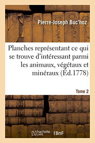 Centurie de planches enluminées et non enluminées représentant au naturel: ce qui se trouve d'intéressant et curieux parmi les animaux, les végétaux et les minéraux. Tome 2