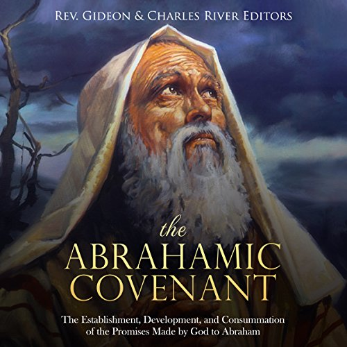 The Abrahamic Covenant: The Establishment, Development, and Consummation of the Promises Made by God to Abraham                   By:                                                                                                                                 Charles River Editors,                                                                                        Gideon Aggenbag                               Narrated by:                                                                                                                                 Dan Gallagher                      Length: 1 hr and 12 mins     Not rated yet     Overall 0.0