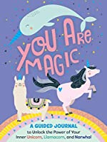 You Are Magic: A Guided Journal to Unlock the Power of Your Inner Unicorn, Llamacorn, and Narwhal