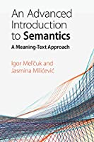 An Advanced Introduction to Semantics: A Meaning-Text Approach Front Cover