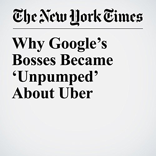 Why Google's Bosses Became 'Unpumped' About Uber copertina