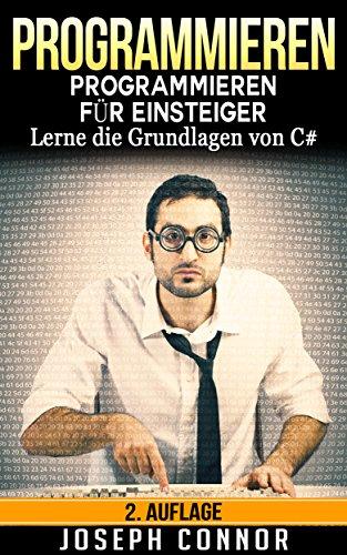 C#: C# Programmieren für Einsteiger: Lerne die Grundlagen von C#