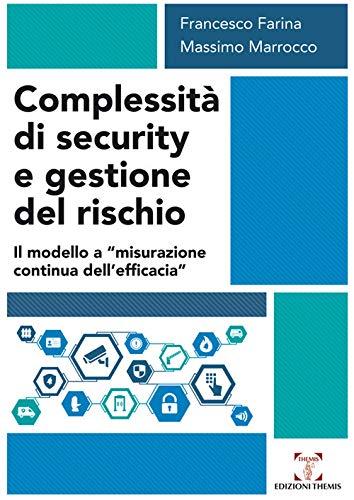 Complessità di security e gestione del rischio. Il modello a «misurazione continua dell'efficacia» (Scienze sociali, tecnologiche e della sicurezza)