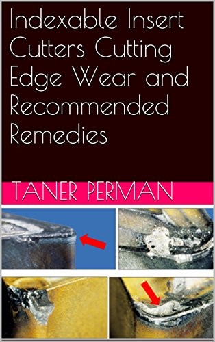 Indexable Insert Cutters Cutting Edge Wear and Recommended Remedies (English Edition)