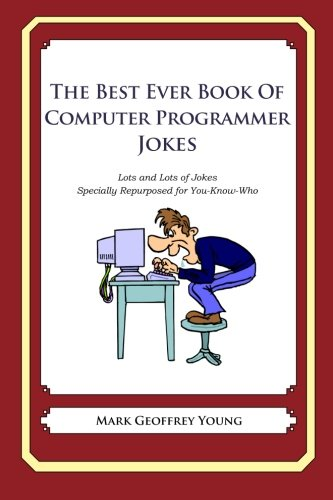 The Best Ever Book of Computer Programmer Jokes: Lots and