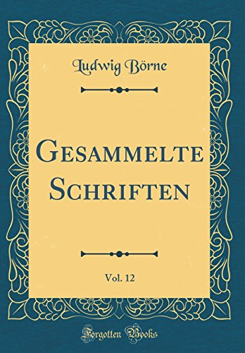 Gesammelte Schriften, Vol. 12 (Classic Reprint)