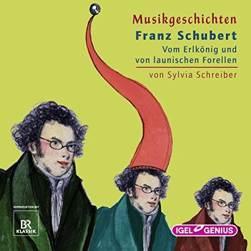 Franz Schubert: Vom Erlkönig und von launischen Forellen (Musikgeschichten) Titelbild