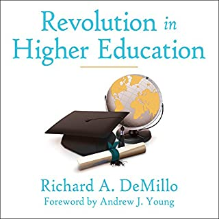 Revolution in Higher Education     How a Small Band of Innovators Will Make College Accessible and Affordable              By:                                                                                                                                 Richard A. DeMillo                               Narrated by:                                                                                                                                 Joe Barrett                      Length: 12 hrs and 26 mins     1 rating     Overall 5.0