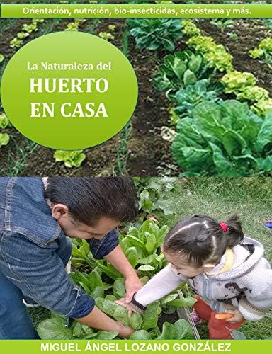 La Naturaleza del HUERTO EN CASA eBook: Lozano González, Miguel ...