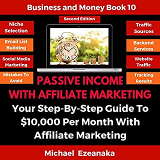 Passive Income with Affiliate Marketing: Your Step-by-Step Guide to $10,000 per Month with Affiliate Marketing     Business and Money, Book 10              By:                                                                                                                                 Michael Ezeanaka                               Narrated by:                                                                                                                                 Randal Schaffer                      Length: 10 hrs and 31 mins     37 ratings     Overall 5.0