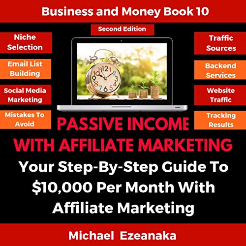 Passive Income with Affiliate Marketing: Your Step-by-Step Guide to $10,000 per Month with Affiliate Marketing audiobook cover art