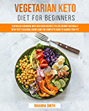 Vegetarian Keto Diet For Beginners: A Detailed Cookbook with Delicious Recipes to Lose Weight Naturally with Tasty Seasonal Dishes and the Complete Guide to Always Stay Fit