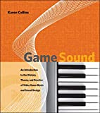 Game Sound: An Introduction to the History, Theory, and Practice of Video Game Music and Sound Design (The MIT Press)