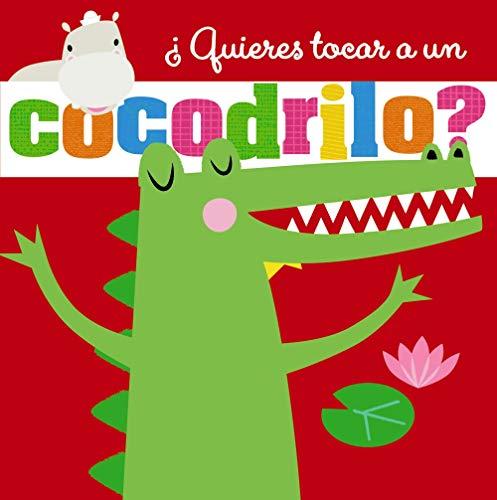 ¿Quieres tocar a un cocodrilo? (Castellano - A PARTIR DE 0 AÑOS - PROYECTO DE 0 A 3 AÑOS - Libros sensoriales)