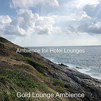 Ambience for Hotel Lounges