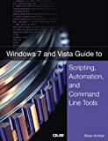 Windows 7 and Vista Guide to Scripting, Automation, and Command Line Tools (English Edition)