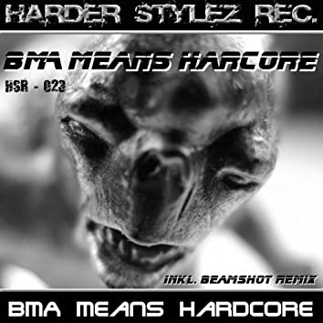 BMA Means Hardcore