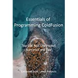 Essentials of Programming ColdFusion : Top 100 Real Life Project Scenarios and Tips: Extracted from Latest Projects (English Edition)