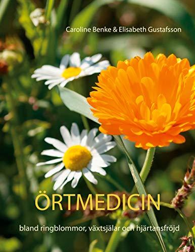 Örtmedicin- bland ringblommor, växtsjälar och hjärtansfröjd (Swedish Edition)