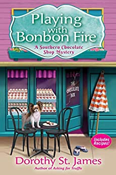 Playing With Bonbon Fire: A Southern Chocolate Shop Mystery by [Dorothy St. James]