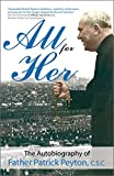 All for Her: The Autobiography of Father Patrick Peyton, C.S.C. (A Holy Cross Book)