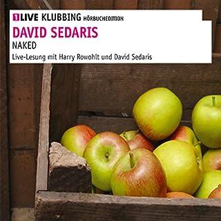 Naked                   Autor:                                                                                                                                 David Sedaris                               Sprecher:                                                                                                                                 David Sedari,                                                                                        Harry Rowohlt                      Spieldauer: 1 Std. und 58 Min.     13 Bewertungen     Gesamt 4,6