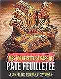 Mes 100 recettes à base de pâte feuilletée - A compléter, cuisiner et savourer: Pâtisserie I Repas de famille ou d'amitié I à faire soî-même I Tarte & apéro I