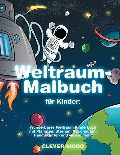 Weltraum-Malbuch für Kinder: Wunderbares Weltraum Kinderbuch mit Planeten, Sternen, Astronauten, Raumschiffen und vielem mehr! (German Edition)