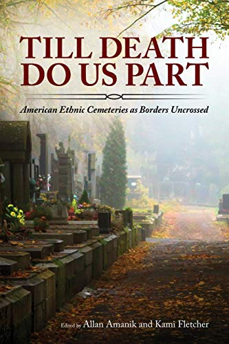 Compare Textbook Prices for Till Death Do Us Part: American Ethnic Cemeteries as Borders Uncrossed  ISBN 9781496827890 by Amanik, Allan,Fletcher, Kami