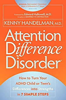 Attention Difference Disorder: How to Turn Your ADHD Child or Teen's Differences into Strengths in 7 Simple Steps by [Kenny Handelman, Edward Hallowell]