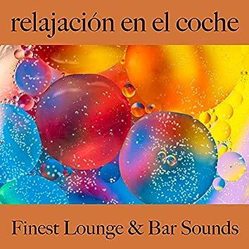 Relajación en el Coche: Finest Lounge & Bar Sounds