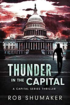 Thunder in the Capital (Capital Series Book 1) by [Rob Shumaker]