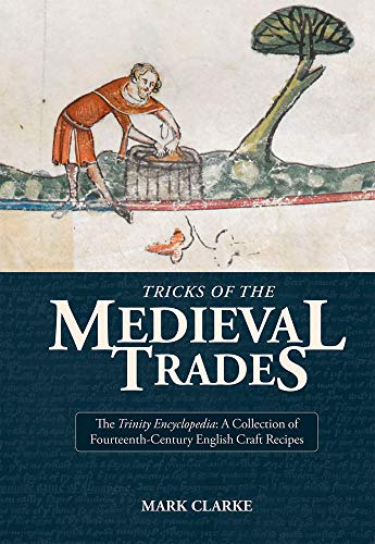 Tricks of the Medieval Trades:: A Collection of 14th Century English Craft Recipes