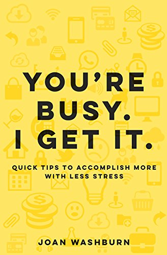 You're Busy. I Get It.: Quick Tips to Accomplish More with Less Stress (English Edition)