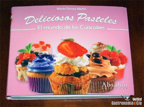 Deliciosos Pasteles. El Mundo de los Cupcakes.