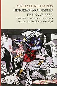 Historias para después de una guerra: Memoria, política y cambio social en españa desde 1936 par Michael Richards