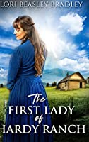The First Lady of Hardy Ranch: Large Print Hardcover Edition