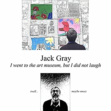 I Went to the Art Museum, But I Did Not Laugh (Well... Maybe Once)