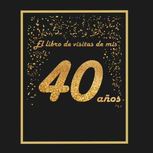 El libro de visitas de mis 40 años: libro para personalizar - 21x21cm - 75 páginas - idea de regalo o accesorio para un cumpleaños