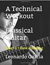 A Technical Workout for Classical Guitar: Level 1 - Base Building (Six String Journal Classical Guitar Technique Series)
