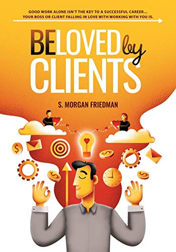 Beloved by Clients: Good work alone isn't the key to a successful career... Your boss or client falling in love with working with you is