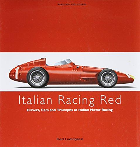 Italian Racing Red: Drivers, Cars and Triumphs of Italian Motor Racing (Racing Colours)