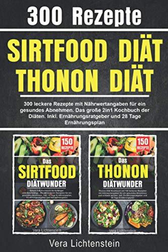 Sirtfood Diät   Thonon Diät: 300 leckere Rezepte mit Nährwertangaben für ein gesundes Abnehmen. Das große 2in1 Kochbuch der Diäten. Inkl. Ernährungsratgeber und 28 Tage Ernährungsplan