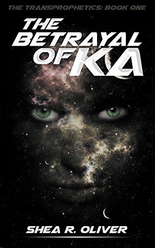 The Betrayal of Ka (The Transprophetics Book 1)