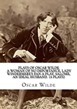 Plays Of Oscar Wilde: A Woman of No Importance, Lady Windermere's Fan A Play, Salome, An Ideal Husband.  (4 Plays)