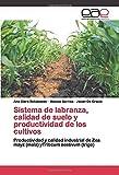 Sistema de labranza, calidad de suelo y productividad de los cultivos: Productividad y calidad industrial de Zea mayz (maíz) yTriticum aestivum (trigo)