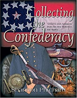 Collecting the Confederacy: Artifacts and Antiques from the War Between the States