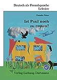 Ist Paul noch zu retten?: B1 Roman mit Übungen - für Jugendliche und Erwachsene, Deutsch lesen und lernen